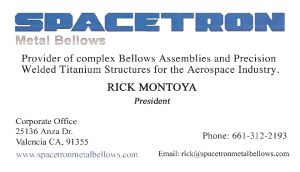 Spacetron Metal Bellows was founded in 1982 to serve the aerospace industry in the process of gas tungsten arc welding (GTAW), specializing in titanium assemblies, bellow assemblies, and vacuum chambers. Rick Montoya serves as President and Chief Operating Officer (COO).